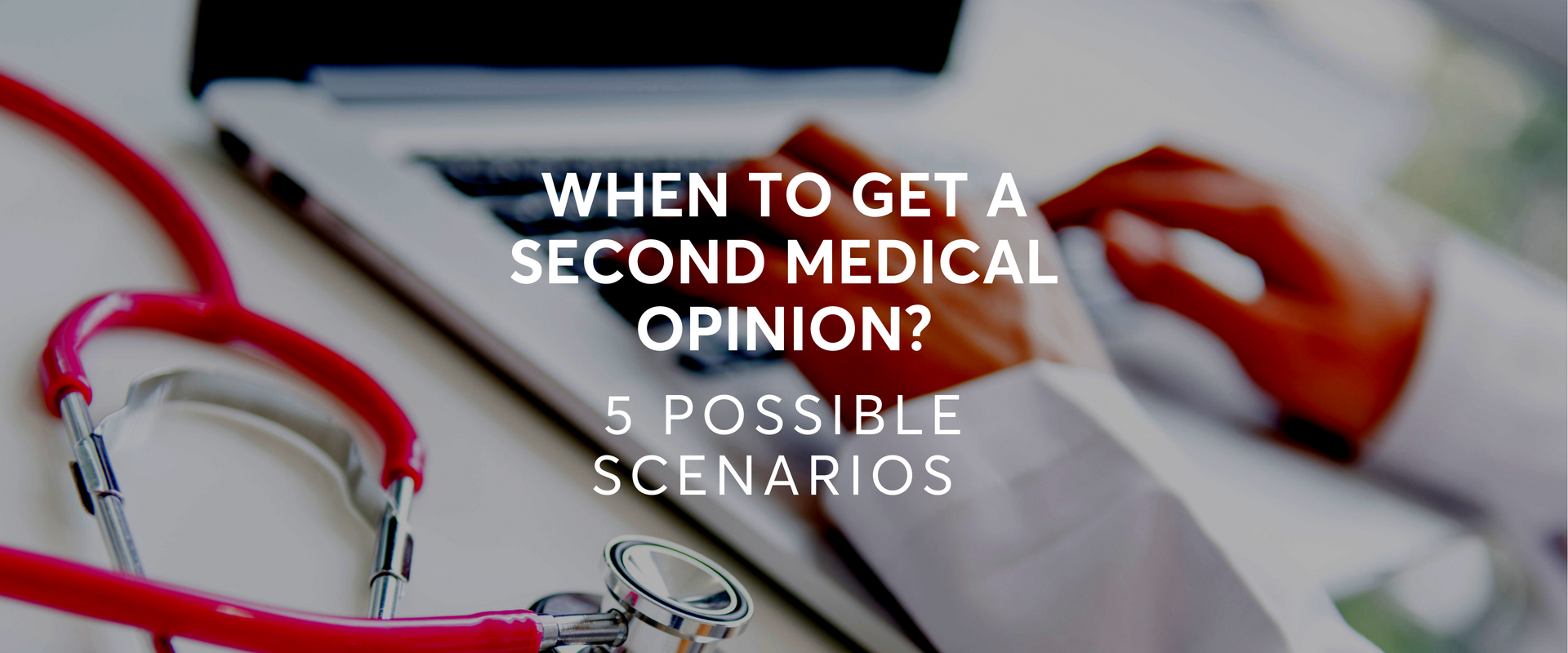 When to get a second medical opinion? 5 possible scenarios (Part 1)