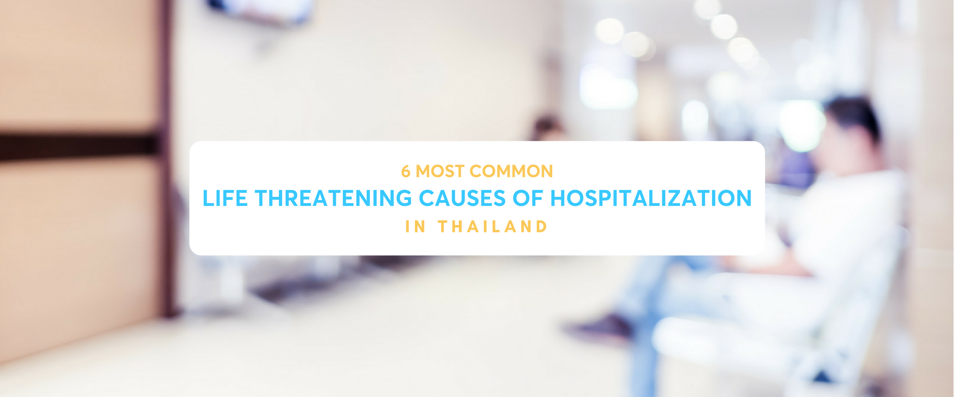 The 6 Most Common Life Threatening Causes of Hospitalization in Thailand